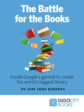 The Battle for the Books – Inside Google's Gambit to Create the World's Biggest Library